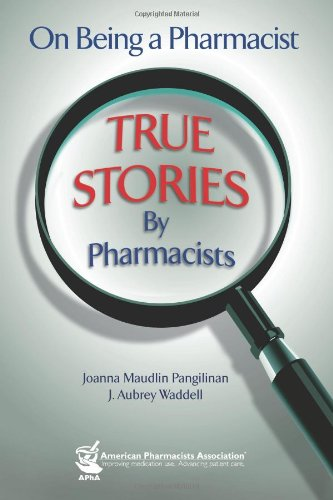 On Being a Pharmacist: True Stories by Pharmacists: Joanna Maudlin Pangilinan; J. Aubrey Waddell