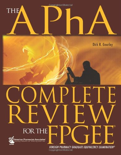 The APhA Complete Review for the FPGEE: Dick R. Gourley