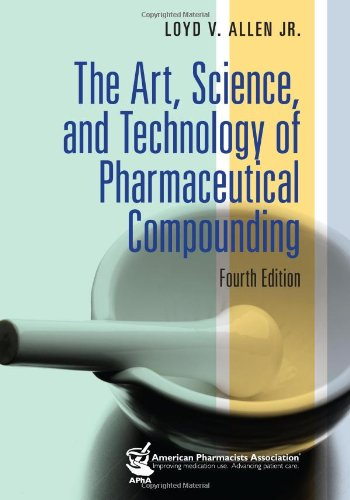 The Art, Science, and Technology of Pharmaceutical Compounding (1582121648) by Loyd V. Allen