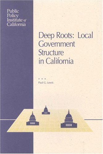 Deep Roots: Local Government Structure in California (1582130019) by Paul G. Lewis