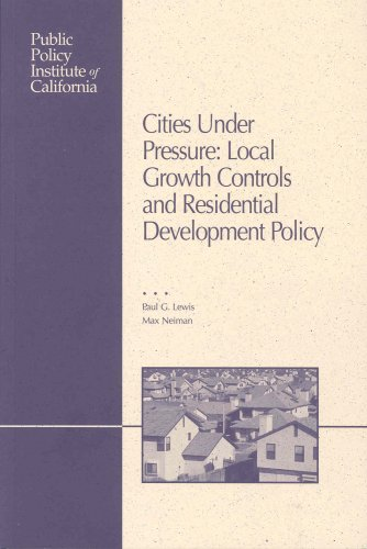 Cities Under Pressure: Local Growth Control and Residential Development Policy: Paul George Lewis/ ...