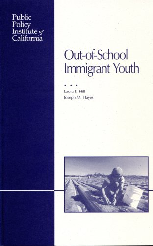 Out-of-School Immigrant Youth: Hill, Laura E.; Hayes, Joseph M.