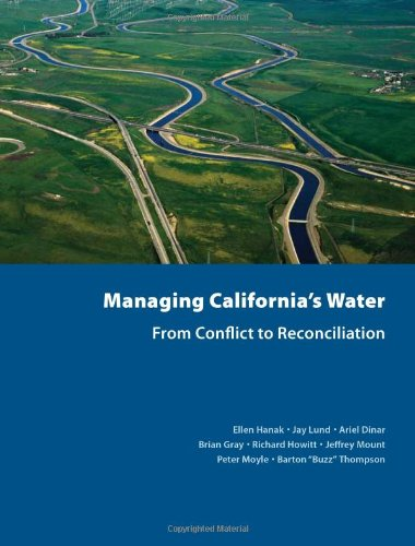 Managing California's Water: From Conflict to Reconciliation: Hanak, Ellen; Lund, Jay; Dinar, ...