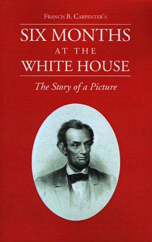 9781582181202: Six Months at the White House with Abraham Lincoln.: The Story of a Picture.