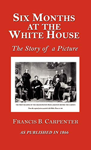9781582181233: Six Months at the White House with Abraham Lincoln: A Story of a Picture