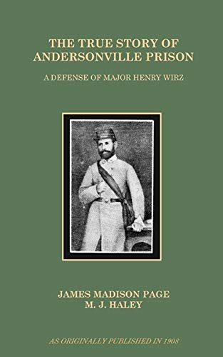 9781582181462: The True Story of Andersonville Prison: A Defense of Major Henry Wirz