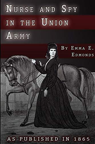 Nurse and Spy in the Union Army: The Adventures and Experiences of a Woman in Hospitals, Camps, and...
