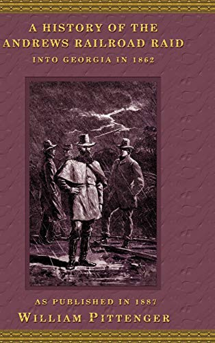 A History of the Andrews Railroad Raid Into Georgia in 1862: William Pittenger