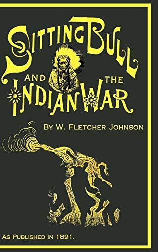 Life of Sitting Bull and History of: W. Fletcher Johnson