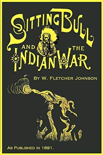 Life of Sitting Bull: Johnson, W. Fletcher