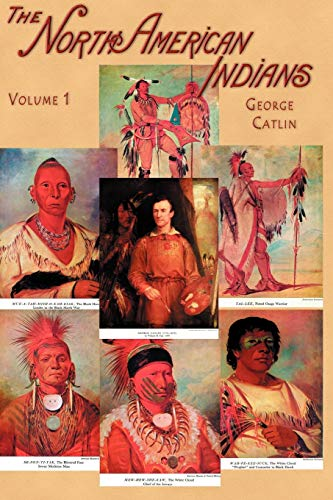 The North American Indians (Volume I) (1582182124) by George Catlin