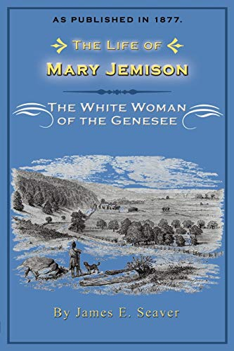 The Life of Mary Jemison: The White Woman of the Genesee