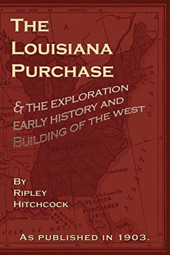 The Louisiana Purchase: And the Exploration Early: Ripley Hitchcock