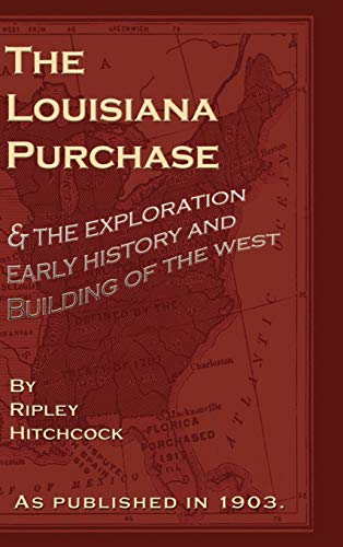 The Louisiana Purchase: And the Exploration Early: Hitchcock, Ripley