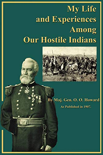 My Life and Experiences Among Our Hostile Indians: A Record of Personal Observations, Adventures, and Campaigns Among the Indians of the Great West (1582182604) by O. O. Howard
