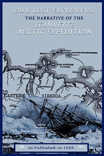 9781582182827: Our Lost Explorers: : The Narrative of the Jeanette Arctic Expedition