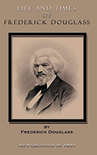 9781582183671: Life and Times of Frederick Douglass Written by Himself: His Early Life as a Slave, His Escape from Bondage, and His Complete History to the Present Time, as Published in 1881
