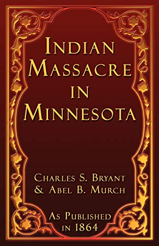 A History of the Great Massacre by: Charles S. Bryant;