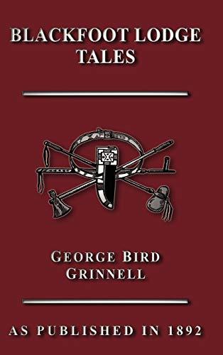 Blackfoot Lodge Tales: George Bird Grinnell
