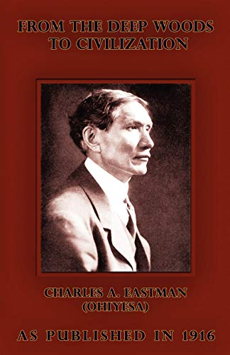 9781582186160: From the Deep Woods to Civilization: Chapters in the Autobiography of an Indian