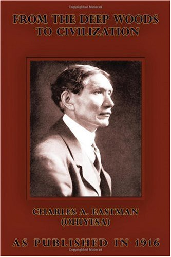 9781582186177: From the Deep Woods to Civilization: Chapters in the Autobiography of an Indian