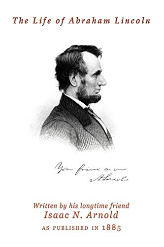 The Life Of Abraham Lincoln: Isaac N. Arnold