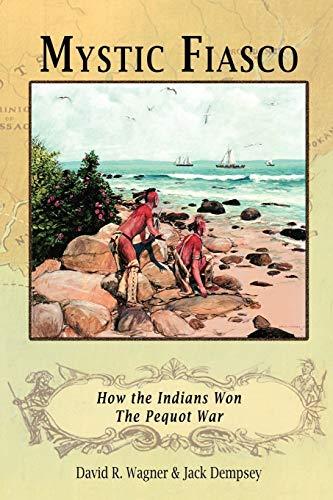 9781582187747: Mystic Fiasco How the Indians Won The Pequot War
