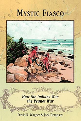 9781582187754: Mystic Fiasco How the Indians Won the Pequot War