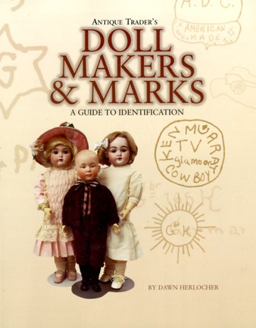 Antique Trader's Doll Makers and Marks: A Guide to Identification