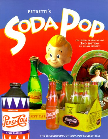 Petretti's Soda Pop Collectibles Price Guide: The Encyclopedia of Soda-Pop Collectibles (9781582210148) by Petretti, Allan