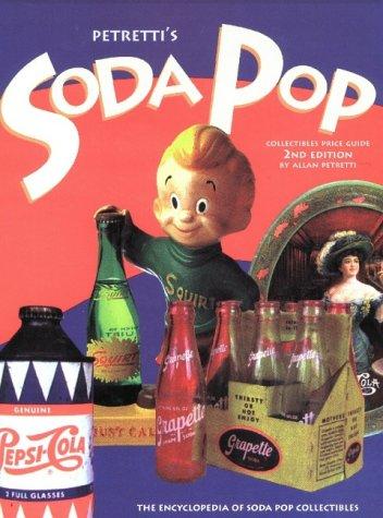 9781582210261: Petretti's Soda Pop Collectibles Price Guide: The Encyclopedia of Soda Pop Collectibles