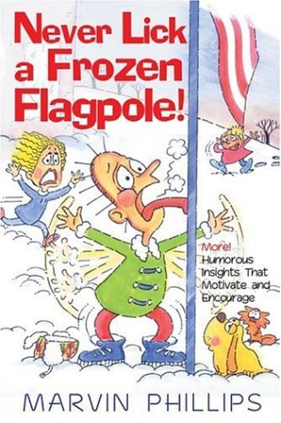 9781582290096: Never Lick a Frozen Flagpole!: More! Humorous Stories That Motivate and Encourage