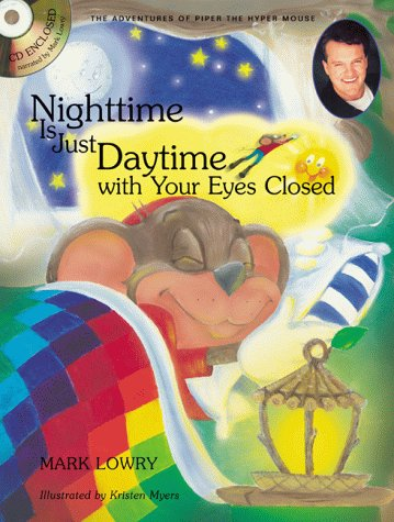 Nighttime is Just Daytime With Your Eyes Closed (The Adventures of Piper the Hyper Mouse) (1582290768) by Mark Lowry