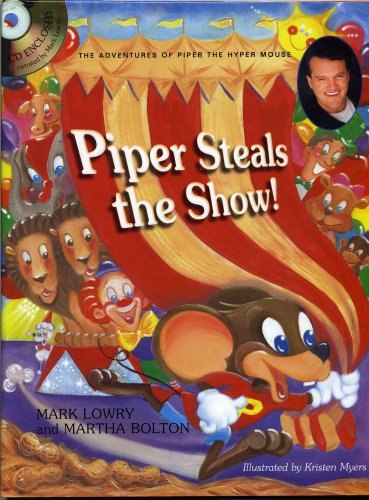 Piper Steals the Show!: The Adventures of Piper the Hyper Mouse (1582291276) by Lowry, Mark; Bolton, Martha