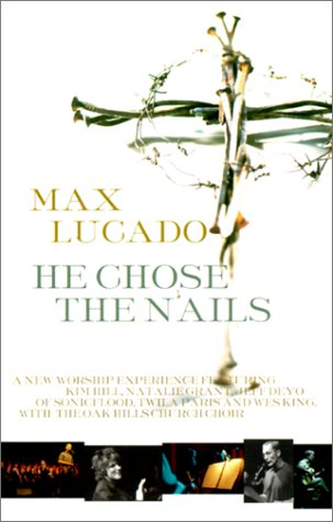 He Chose the Nails (A 12 Session Multimedia Course): Max Lucado