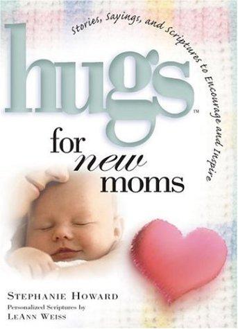 Hugs for New Moms : Stories, Sayings,: Howard, Stephanie