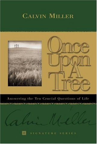Once Upon a Tree: Answering the Ten Crucial Questions of Life (Signature Series) (9781582292571) by Miller, Calvin