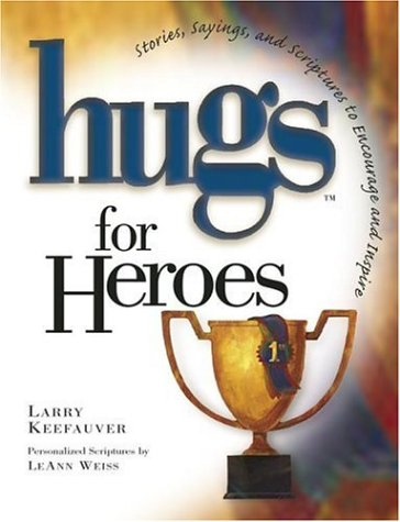 Hugs for Heroes : Stories, Sayings, and: Larry Keefauver