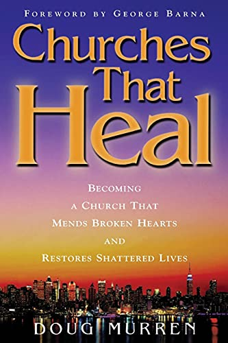 9781582293011: Churches That Heal: Becoming a Church That Mends Broken Hearts and Restores Shattered Lives