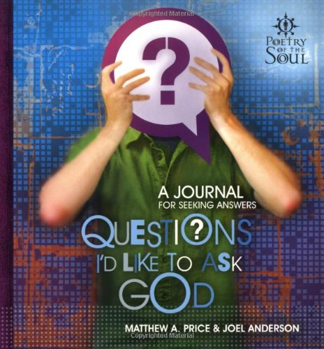 Questions I'd Like to Ask God (Poetry of the Soul) (1582293546) by Matthew Price; Joel Anderson