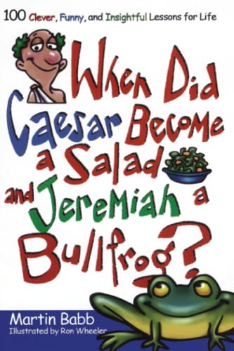 9781582294278: When Did Caesar Become a Salad and Jeremiah a Bullfrog?: 100 Clever, Funny, and Insightful Lessons for Life
