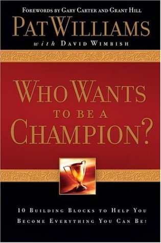 Who Wants to be a Champion? - 10 Building Blocks to Help You Become Everything You Can Be!: Pat ...