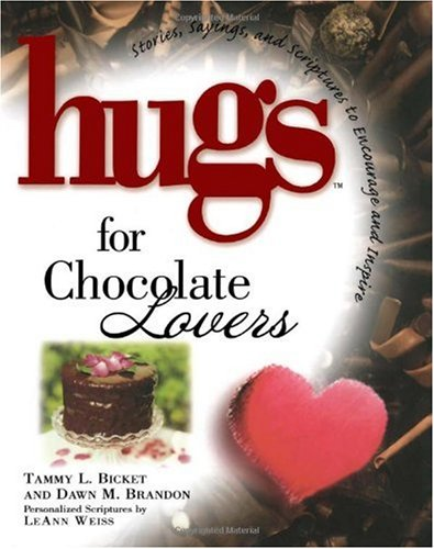 Hugs For Chocolate Lovers: Stories Saying And Scriptures To Encourage And Inspire (hugs Series): ...