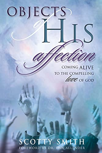 9781582295954: Objects of His Affection: Coming Alive to the Compelling Love of God