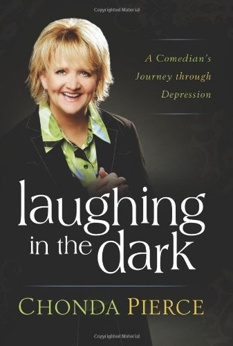 Laughing in the Dark: A Comedian's Journey through Depression (9781582296418) by Chonda Pierce