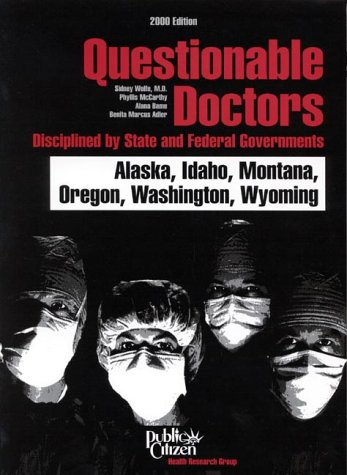 9781582310039: Questionable Doctors Disciplined by State and Federal Governments : Alaska, Idaho, Montana, Oregon, Washington, Wyoming (QUESTIONABLE DOCTORS ... IDAHO, MONTANA, OREGON, WASHINGTON, WYOMING)