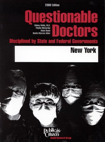Questionable Doctors Disciplined by State and Federal Governments : New York: Bame, Alana; Adler, ...