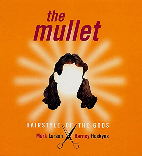 9781582340647: The Mullet: Hairstyle of the Gods