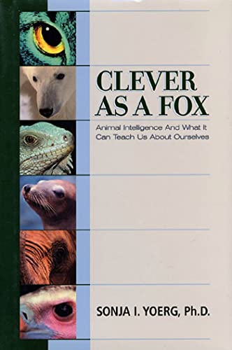9781582341156: Clever As a Fox : Animal Intelligence And What It Can Teach Us About Ourselves