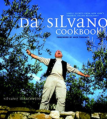 Da Silvano Cookbook: Simple Secrets from New York's Favorite Italian Restaurant: Silvano ...